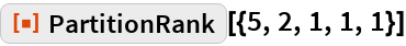 "ResourceFunction[""PartitionRank""][{5, 2, 1, 1, 1}]"