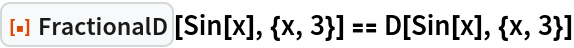 "ResourceFunction[""FractionalD""][Sin[x], {x, 3}] == D[Sin[x], {x, 3}]"