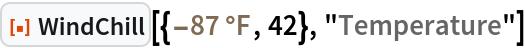 "ResourceFunction[  ""WindChill""][{Quantity[-87, ""DegreesFahrenheit""], 42}, ""Temperature""]"