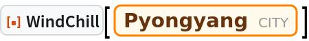 "ResourceFunction[""WindChill""][  Entity[""City"", {""Pyongyang"", ""Pyongyang"", ""NorthKorea""}]]"