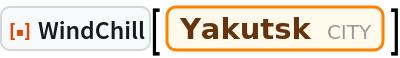 """ResourceFunction[""""WindChill""""][  Entity[""""City"""", {""""Yakutsk"""", """"Yakutia"""", """"Russia""""}]]"""