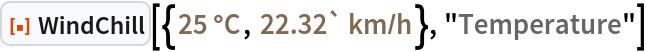 "ResourceFunction[  ""WindChill""][{Quantity[25, ""DegreesCelsius""], Quantity[22.32`, (""Kilometers"")/(""Hours"")]}, ""Temperature""]"