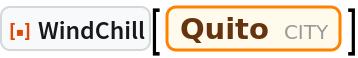 "ResourceFunction[""WindChill""][  Entity[""City"", {""Quito"", ""Pichincha"", ""Ecuador""}]]"