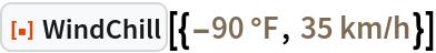 "ResourceFunction[  ""WindChill""][{Quantity[-90, ""DegreesFahrenheit""], Quantity[35, (""Kilometers"")/(""Hours"")]}]"
