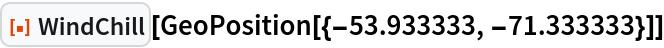 "ResourceFunction[""WindChill""][GeoPosition[{-53.933333, -71.333333}]]"
