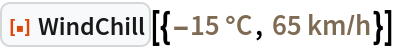 "ResourceFunction[  ""WindChill""][{Quantity[-15, ""DegreesCelsius""], Quantity[65, (""Kilometers"")/(""Hours"")]}]"