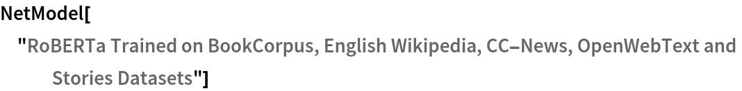 "NetModel[""RoBERTa Trained on BookCorpus, English Wikipedia, CC-News, \ OpenWebText and Stories Datasets""]"