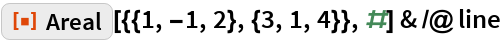 """ResourceFunction[""""Areal""""][{{1, -1, 2}, {3, 1, 4}}, #] & /@ line"""