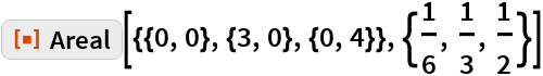 """ResourceFunction[""""Areal""""][{{0, 0}, {3, 0}, {0, 4}}, {1/6, 1/3, 1/2}]"""