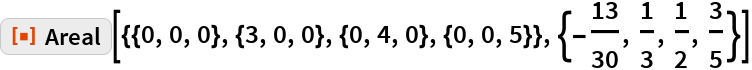 """ResourceFunction[  """"Areal""""][{{0, 0, 0}, {3, 0, 0}, {0, 4, 0}, {0, 0, 5}}, {-(13/30), 1/   3, 1/2, 3/5}]"""