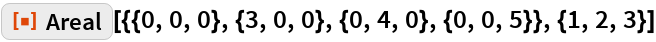 """ResourceFunction[  """"Areal""""][{{0, 0, 0}, {3, 0, 0}, {0, 4, 0}, {0, 0, 5}}, {1, 2, 3}]"""