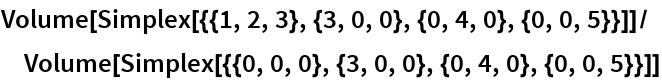 Volume[Simplex[{{1, 2, 3}, {3, 0, 0}, {0, 4, 0}, {0, 0, 5}}]]/  Volume[Simplex[{{0, 0, 0}, {3, 0, 0}, {0, 4, 0}, {0, 0, 5}}]]