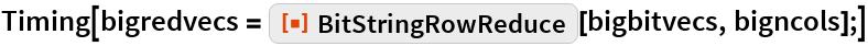"Timing[bigredvecs = ResourceFunction[""BitStringRowReduce""][bigbitvecs, bigncols];]"