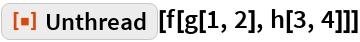 """ResourceFunction[""""Unthread""""][f[g[1, 2], h[3, 4]]]"""