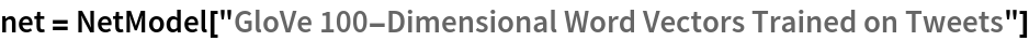 "net = NetModel[""GloVe 100-Dimensional Word Vectors Trained on Tweets""]"