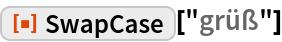 "ResourceFunction[""SwapCase""][""grüß""]"