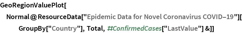 "GeoRegionValuePlot[  Normal@ResourceData[""Epidemic Data for Novel Coronavirus COVID-19""][    GroupBy[""Country""], Total, #ConfirmedCases[""LastValue""] &]]"