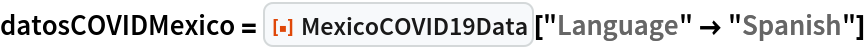 "datosCOVIDMexico = ResourceFunction[""MexicoCOVID19Data""][""Language"" -> ""Spanish""]"