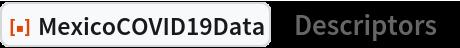 """ResourceFunction[""""MexicoCOVID19Data""""][""""Descriptors""""]"""