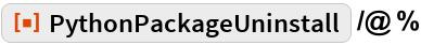 "ResourceFunction[""PythonPackageUninstall""] /@ %"