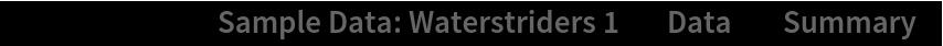 "ResourceData[\!\(\* TagBox[""\""\<Sample Data: Waterstriders 1\>\"""", #& , BoxID -> ""ResourceTag-Sample Data: Waterstriders 1-Input"", AutoDelete->True]\), ""Data""][""Summary""]"