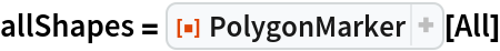 """allShapes = ResourceFunction[""""PolygonMarker""""][All]"""