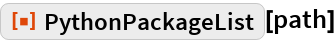 "ResourceFunction[""PythonPackageList""][path]"