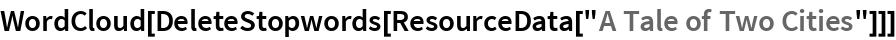 "WordCloud[DeleteStopwords[ResourceData[""A Tale of Two Cities""]]]"