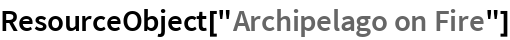 "ResourceObject[""Archipelago on Fire""]"