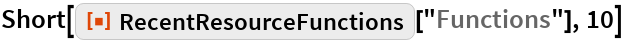 "Short[ResourceFunction[""RecentResourceFunctions""][""Functions""], 10]"