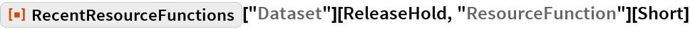 "ResourceFunction[""RecentResourceFunctions""][""Dataset""][ReleaseHold, ""ResourceFunction""][Short]"