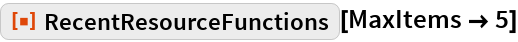"""ResourceFunction[""""RecentResourceFunctions""""][MaxItems -> 5]"""