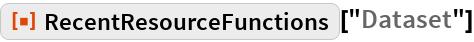 """ResourceFunction[""""RecentResourceFunctions""""][""""Dataset""""]"""