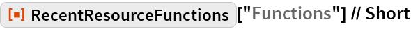 "ResourceFunction[""RecentResourceFunctions""][""Functions""] // Short"