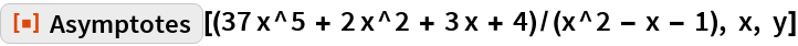 "ResourceFunction[  ""Asymptotes""][(37 x^5 + 2 x^2 + 3 x + 4)/(x^2 - x - 1), x, y]"