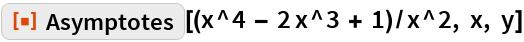 "ResourceFunction[""Asymptotes""][(x^4 - 2 x^3 + 1)/x^2, x, y]"