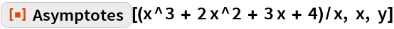 "ResourceFunction[""Asymptotes""][(x^3 + 2 x^2 + 3 x + 4)/x, x, y]"