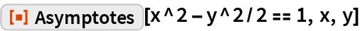 """ResourceFunction[""""Asymptotes""""][x^2 - y^2/2 == 1, x, y]"""