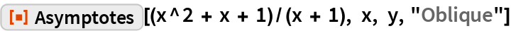 """ResourceFunction[""""Asymptotes""""][(x^2 + x + 1)/(x + 1), x, y, """"Oblique""""]"""