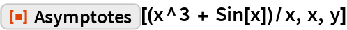 "ResourceFunction[""Asymptotes""][(x^3 + Sin[x])/x, x, y]"