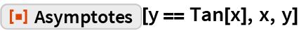 """ResourceFunction[""""Asymptotes""""][y == Tan[x], x, y]"""