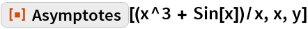 "ResourceFunction[""Asymptotes""][(x^3 + Sin[x])/x, x, y]"