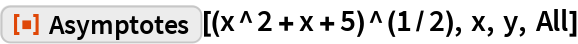 "ResourceFunction[""Asymptotes""][(x^2 + x + 5)^(1/2), x, y, All]"