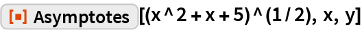 "ResourceFunction[""Asymptotes""][(x^2 + x + 5)^(1/2), x, y]"