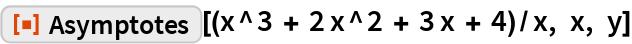 "ResourceFunction[""Asymptotes""][(x^3 + 2 x^2 + 3 x + 4)/x, x, y]"