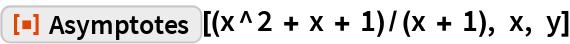 "ResourceFunction[""Asymptotes""][(x^2 + x + 1)/(x + 1), x, y]"
