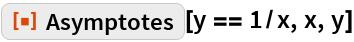 """ResourceFunction[""""Asymptotes""""][y == 1/x, x, y]"""