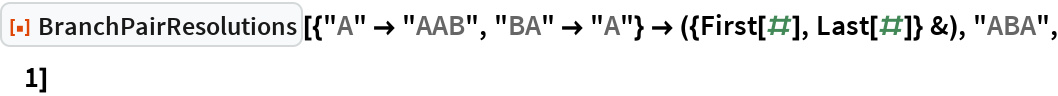 """ResourceFunction[  """"BranchPairResolutions""""][{""""A"""" -> """"AAB"""", """"BA"""" -> """"A""""} -> ({First[#], Last[#]} &), """"ABA"""", 1]"""