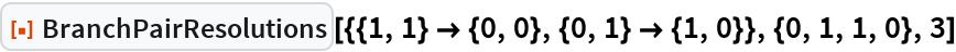 """ResourceFunction[  """"BranchPairResolutions""""][{{1, 1} -> {0, 0}, {0, 1} -> {1, 0}}, {0, 1,    1, 0}, 3]"""