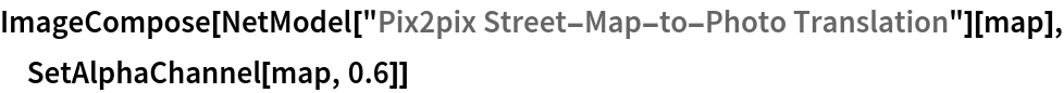 "ImageCompose[NetModel[""Pix2pix Street-Map-to-Photo Translation""][map],   SetAlphaChannel[map, 0.6]]"